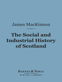 The Social and Industrial History of Scotland (Barnes & Noble Digital Library): From the Union to the Present Time