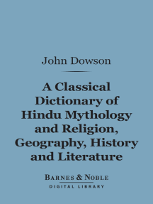 A Classical Dictionary of Hindu Mythology and Religion, Geography, History, and Literature (Barnes & Noble Digital Library)