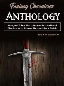 Fantasy Chronicles Anthology: Dragon Tales, Hero Legends, Medieval Stories, and Romantic and Dark Twists
