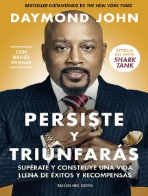 Persiste y triunfarás: Supérate y construye una vida llena de éxitos y recompensas