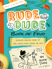 Rude Dude's Book of Food: Stories Behind Some of the Crazy-Cool Stuff We Eat