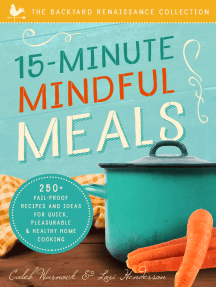 15-Minute Mindful Meals: 250+ Recipes and Ideas for Quick, Pleasurable & Healthy Home Cooking