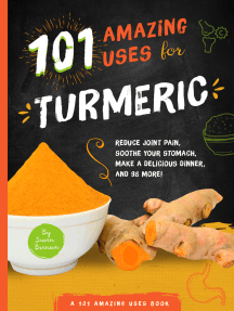 101 Amazing Uses for Turmeric: Reduce joint pain, soothe your stomach, make a delicious dinner, and 98 more!