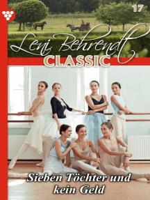 Leni Behrendt Classic 17 – Liebesroman: Sieben Töchter und kein Geld