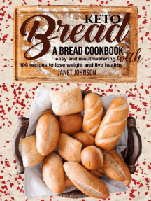 Keto Bread: A Bread Cookbook with Easy and Mouthwatering 100 Recipes to Lose Weight and Live Healthy