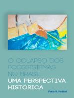 O colapso dos ecossistemas no Brasil: Uma perspectiva histórica