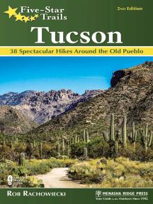 Five-Star Trails: Tucson: 38 Spectacular Hikes around the Old Pueblo