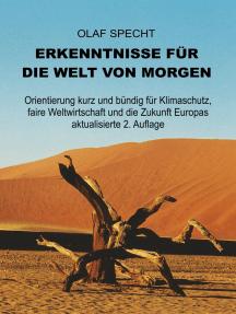 Erkenntnisse für die Welt von morgen: Orientierung kurz und bündig für Klimaschutz, faire Weltwirtschaft und die Zukunft Europas