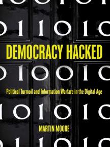 Democracy Hacked: How Technology is Destabilising Global Politics