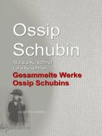 Gesammelte Werke Ossip Schubins