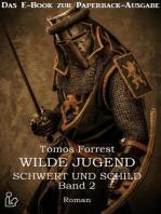 Schwert und Schild Wilde Jugend Band 2 - Das E-Book zur Paperback-Ausgabe