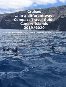 Cruises in a different way! Compact Travel Guide Canary Island: Teneriffa, Fuerteventura, Gran Canaria, Lanzarote, La Palma, La Gomera