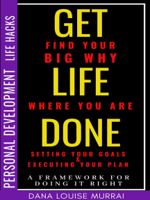 Personal Development Life Hacks: Find Your Big Why Where You Are, Setting Your Goals & Executing Your Plans - A Framework For Doing It Right