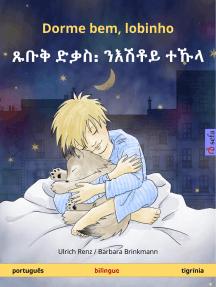 Dorme bem, lobinho – ጹቡቅ ድቃስ᎓ ንእሽቶይ ተኹላ (português – tigrínia): Livro infantil bilingue