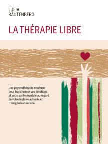 La thérapie libre: La Thérapie de LIBération et Résilience Emotionnelle