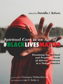Spiritual Care in an Age of #BlackLivesMatter: Examining the Spiritual and Prophetic Needs of African Americans in a Violent America