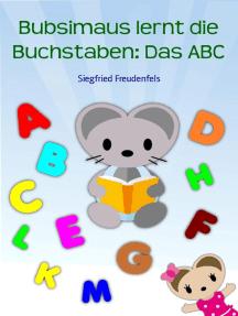 Bubsimaus lernt die Buchstaben: Das ABC: Das Alphabet lernen