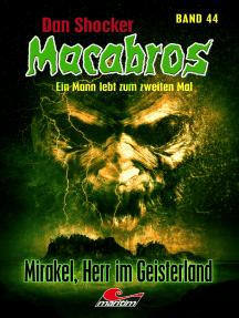 Dan Shocker's Macabros 44: Mirakel, Herr im Geisterland (3. Abenteuer mit Mirakel)