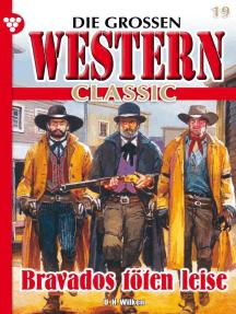 Die großen Western Classic 19 – Western: Bravados töten leise
