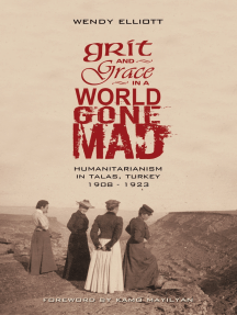 Grit and Grace in a World Gone Mad: Humanitarianism in Talas, Turkey 1908-1923