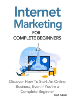 Internet Marketing for Complete Beginners - Discover How to Start an Online Business, Even If You're a Complete Beginner