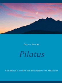 Pilatus: Die letzten Stunden des Statthalters von Helvetien