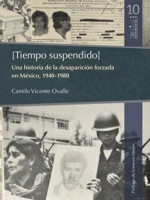 [Tiempo suspendido]: Una historia de la desaparición forzada en México, 1940-1980
