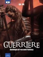 Guerriere - Antologia di racconti fantasy