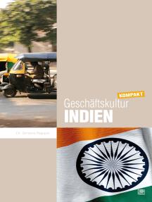 Geschäftskultur Indien kompakt: Wie Sie mit indischen Geschäftspartnern, Kollegen und Mitarbeitern erfolgreich zusammenarbeiten