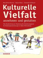 Kulturelle Vielfalt annehmen und gestalten: Eine Handreichung für die Umsetzung des Orientierungsplans für Kindertageseinrichtungen in Baden-Württemberg