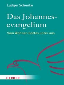 Das Johannesevangelium: Vom Wohnen Gottes unter uns