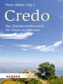 Credo: Das Glaubensbekenntnis für heute erschlossen
