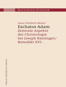 Eschatos Adam: Zentrale Aspekte der Christologie bei Joseph Ratzinger/Benedikt XVI.