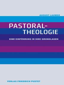 Pastoraltheologie: Eine Einführung in ihre Grundlagen