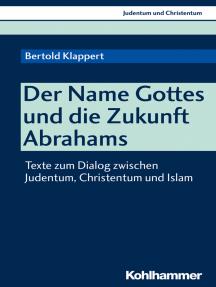 Der Name Gottes und die Zukunft Abrahams: Texte zum Dialog zwischen Judentum, Christentum und Islam