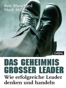 Das Geheimnis großer Leader: Wie erfolgreiche Leader denken und handeln