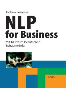 NLP for Business: Mit NLP zum beruflichen Spitzenerfolg