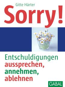 Sorry!: Entschuldigungen aussprechen, annehmen, ablehnen