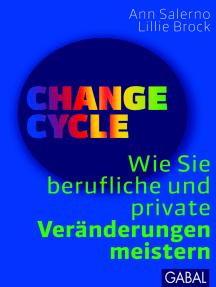 Change Cycle: Wie Sie berufliche und private Veränderungen meistern