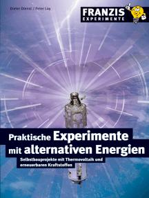 Praktische Experimente mit alternativen Energien: Selbstbauprojekte mit Thermovoltaik und erneuerbaren Kraftstoffen