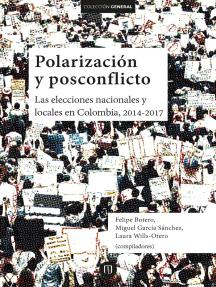 Polarización y posconflicto: Las elecciones nacionales y locales en Colombia, 2014-2017