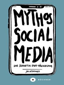 Mythos Social Media: Die Ästhetik der Täuschung