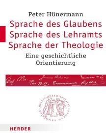 Sprache des Glaubens – Sprache des Lehramts – Sprache der Theologie: Eine geschichtliche Orientierung