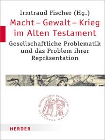 Macht - Gewalt - Krieg im Alten Testament: Gesellschaftliche Problematik und das Problem ihrer Repräsentation