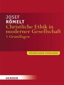 Christliche Ethik in moderner Gesellschaft: Band 1: Grundlagen