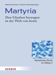 Martyria: Den Glauben bezeugen in der Welt von heute