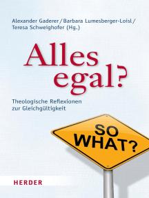 Alles egal?: Theologische Reflexionen zur Gleichgültigkeit
