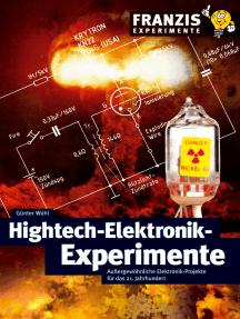 Hightech-Elektronik-Experimente: Außergewöhnliche Elektronik-Projekte für das 21. Jahrhundert