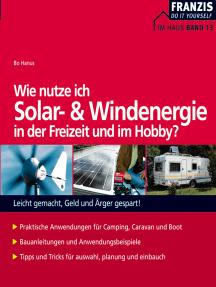 Wie nutze ich Solar- und Windenergie in der Freizeit und im Hobby?: Praktische Anwendungen für Camping, Caravan und Boot