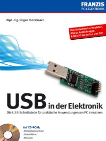 USB in der Elektronik: Die USB-Schnittstelle für praktische Anwendungen am PC einsetzen
